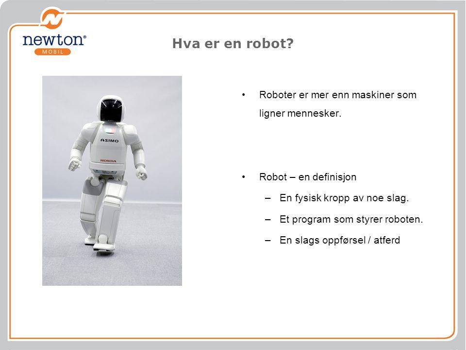 Hva er en robot? Roboter er mer enn maskiner som ligner mennesker. Robot – en definisjon –En fysisk kropp av noe slag. –Et program som styrer roboten.