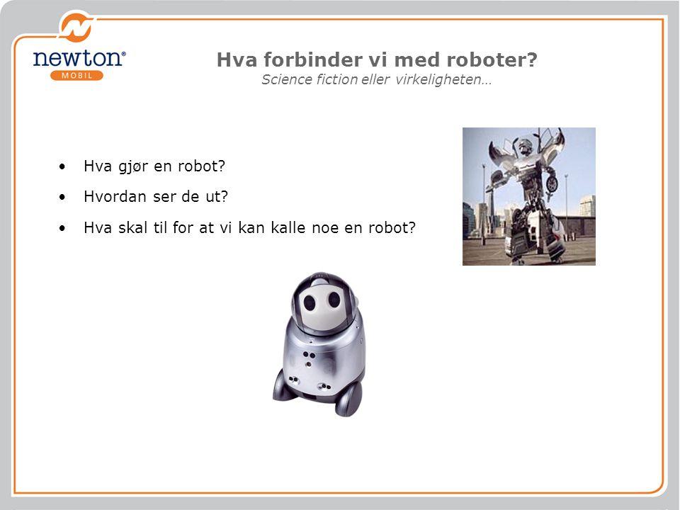Hva forbinder vi med roboter? Science fiction eller virkeligheten… Hva gjør en robot? Hvordan ser de ut? Hva skal til for at vi kan kalle noe en robot