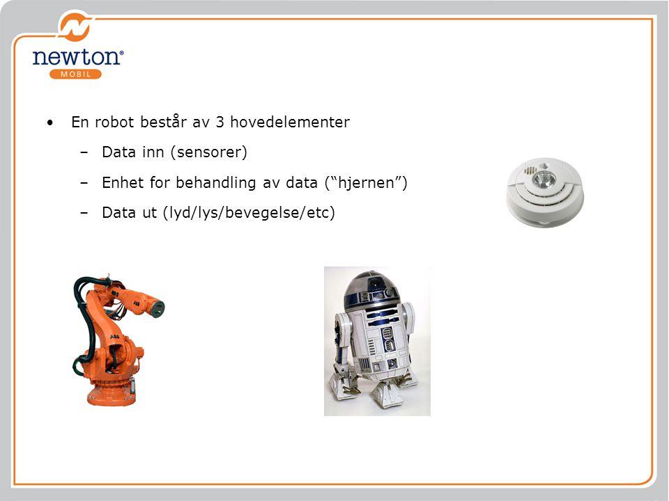 """En robot består av 3 hovedelementer –Data inn (sensorer) –Enhet for behandling av data (""""hjernen"""") –Data ut (lyd/lys/bevegelse/etc)"""