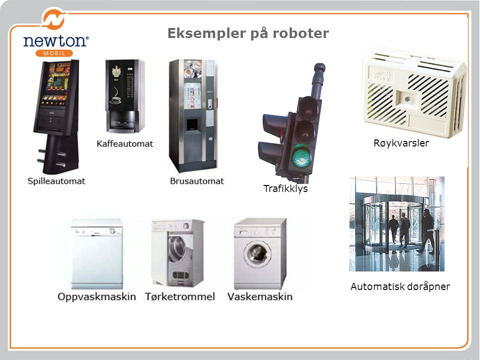 Eksempler på roboter Røykvarsler Trafikklys Automatisk døråpner