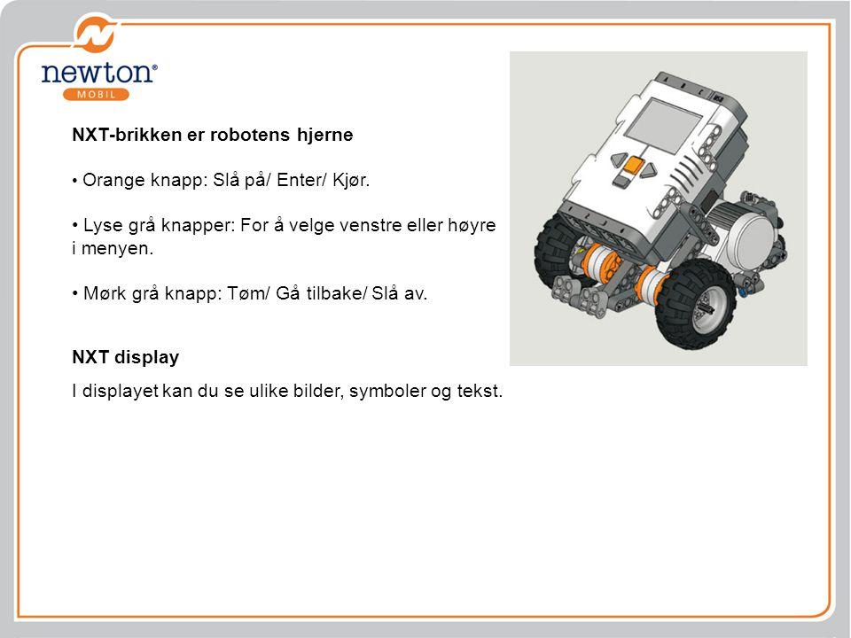 NXT-brikken er robotens hjerne Orange knapp: Slå på/ Enter/ Kjør. Lyse grå knapper: For å velge venstre eller høyre i menyen. Mørk grå knapp: Tøm/ Gå