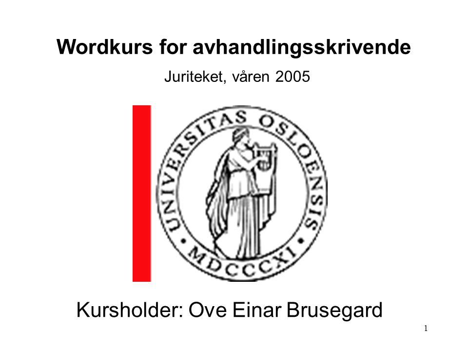 1 Wordkurs for avhandlingsskrivende Juriteket, våren 2005 Kursholder: Ove Einar Brusegard