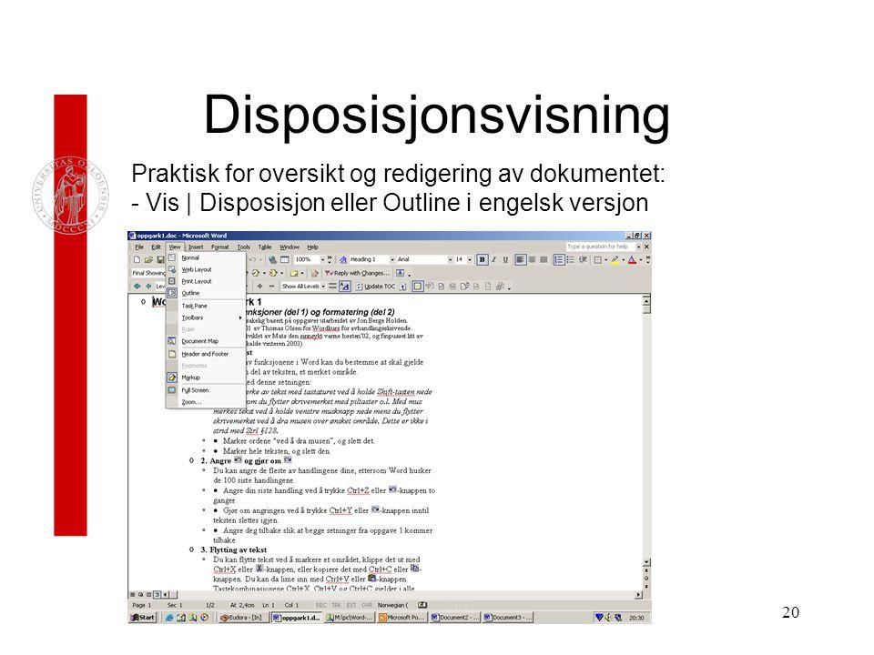 20 Disposisjonsvisning Praktisk for oversikt og redigering av dokumentet: - Vis | Disposisjon eller Outline i engelsk versjon