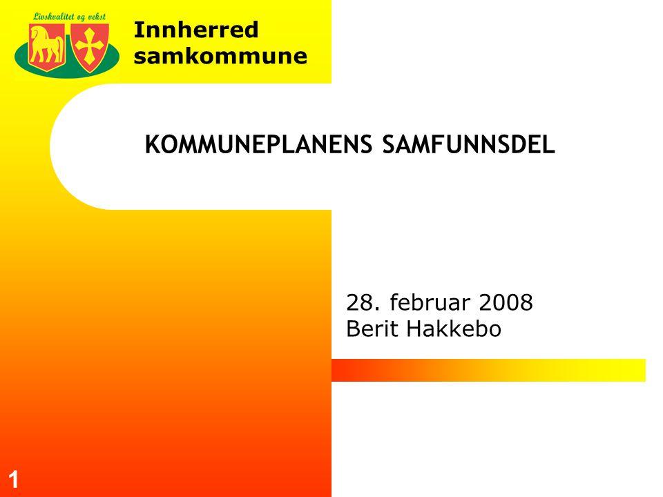 Innherred samkommune 1 KOMMUNEPLANENS SAMFUNNSDEL 28. februar 2008 Berit Hakkebo