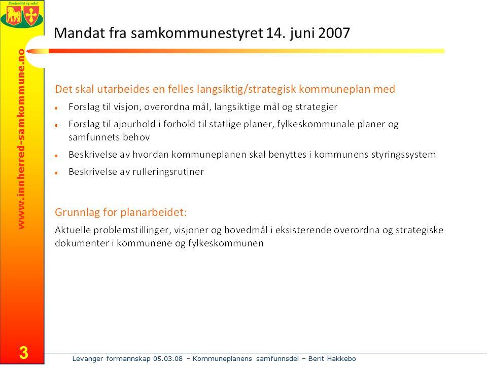 www.innherred-samkommune.no Levanger formannskap 05.03.08 – Kommuneplanens samfunnsdel – Berit Hakkebo 3 Mandat fra samkommunestyret 14. juni 2007