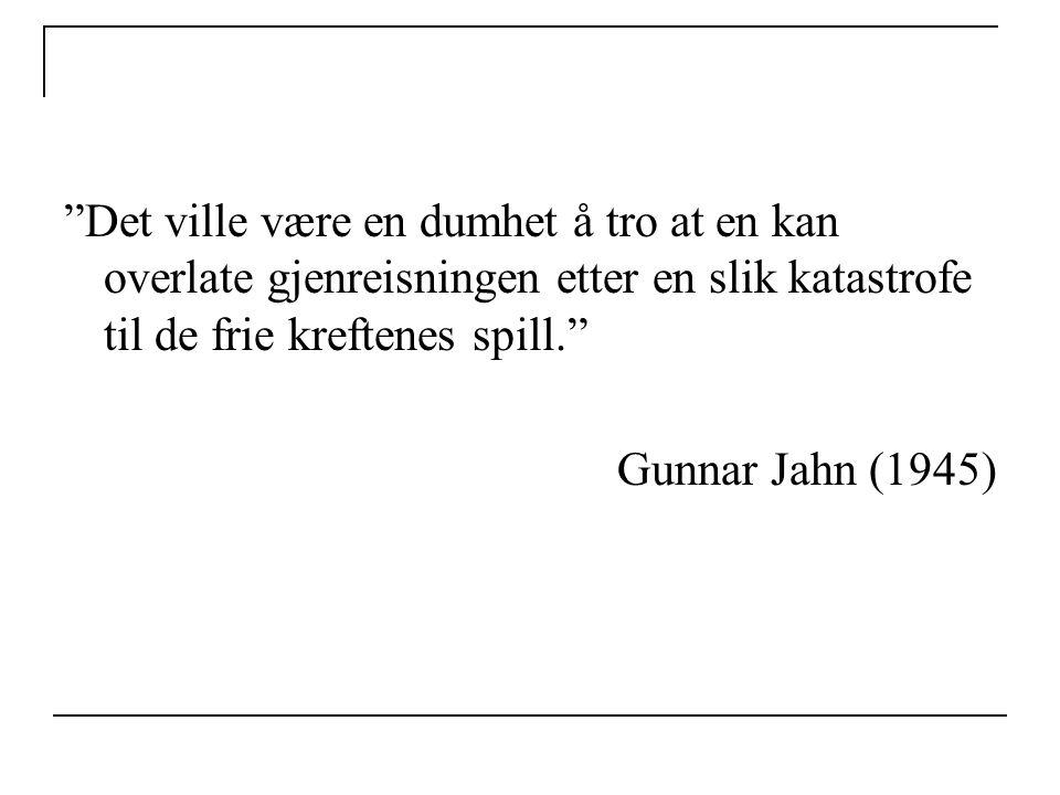 """""""Det ville være en dumhet å tro at en kan overlate gjenreisningen etter en slik katastrofe til de frie kreftenes spill."""" Gunnar Jahn (1945)"""