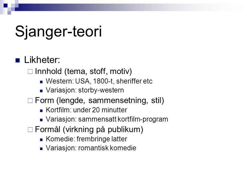 Sjanger-teori Likheter:  Innhold (tema, stoff, motiv) Western: USA, 1800-t, sheriffer etc Variasjon: storby-western  Form (lengde, sammensetning, st