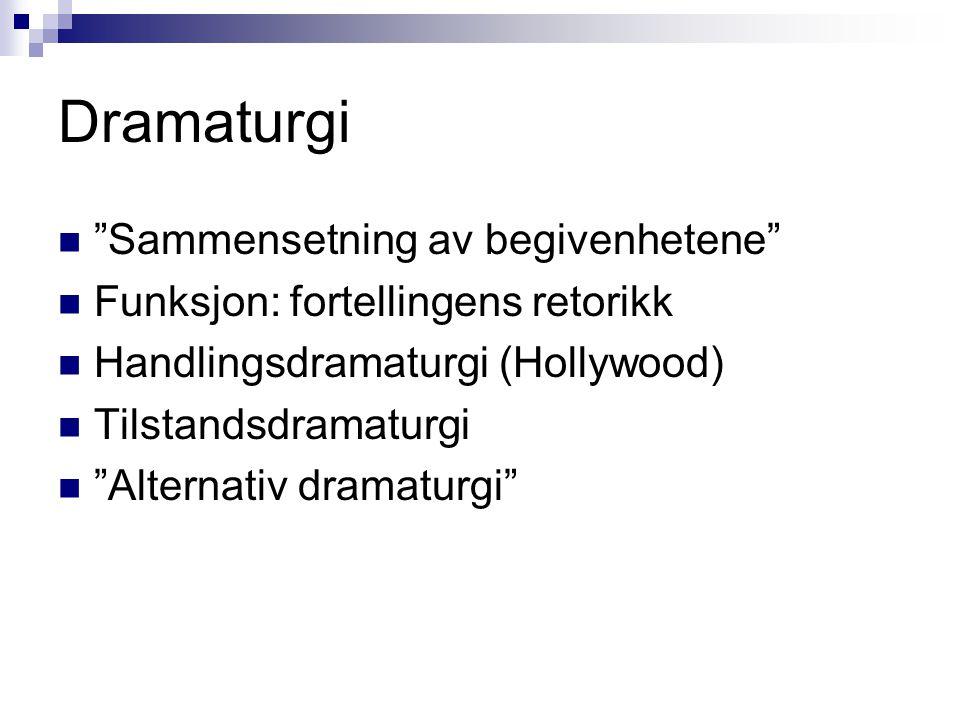 """Dramaturgi """"Sammensetning av begivenhetene"""" Funksjon: fortellingens retorikk Handlingsdramaturgi (Hollywood) Tilstandsdramaturgi """"Alternativ dramaturg"""