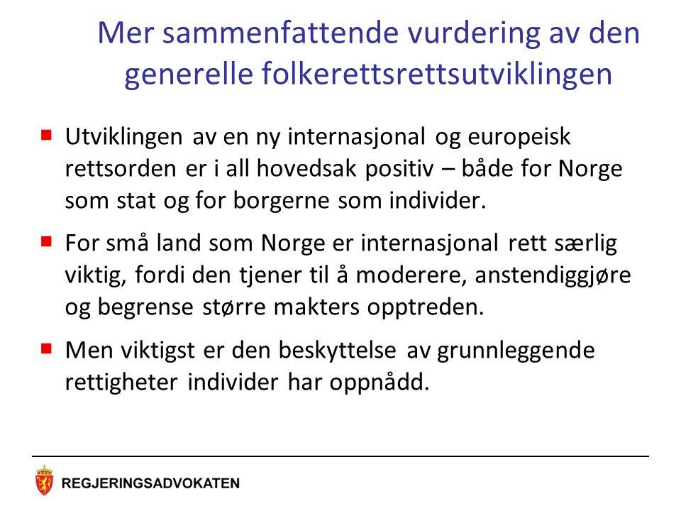 Mer sammenfattende vurdering av den generelle folkerettsrettsutviklingen  Utviklingen av en ny internasjonal og europeisk rettsorden er i all hovedsak positiv – både for Norge som stat og for borgerne som individer.