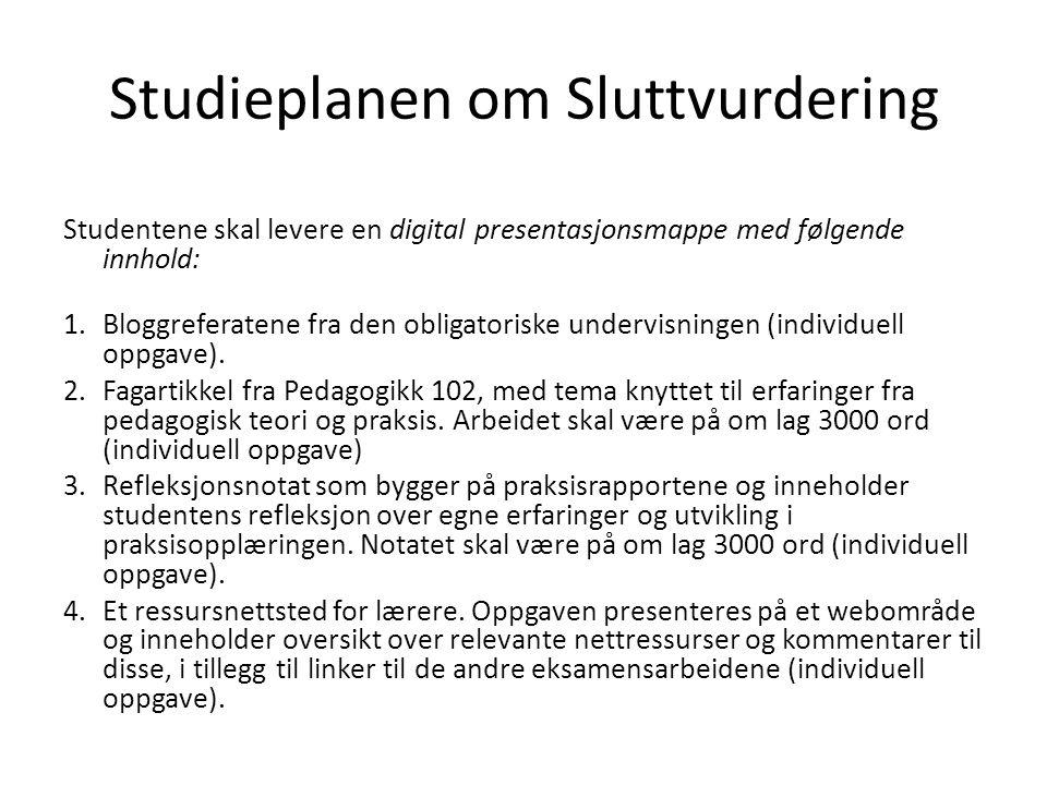 Studieplanen om Sluttvurdering Studentene skal levere en digital presentasjonsmappe med følgende innhold: 1.Bloggreferatene fra den obligatoriske undervisningen (individuell oppgave).