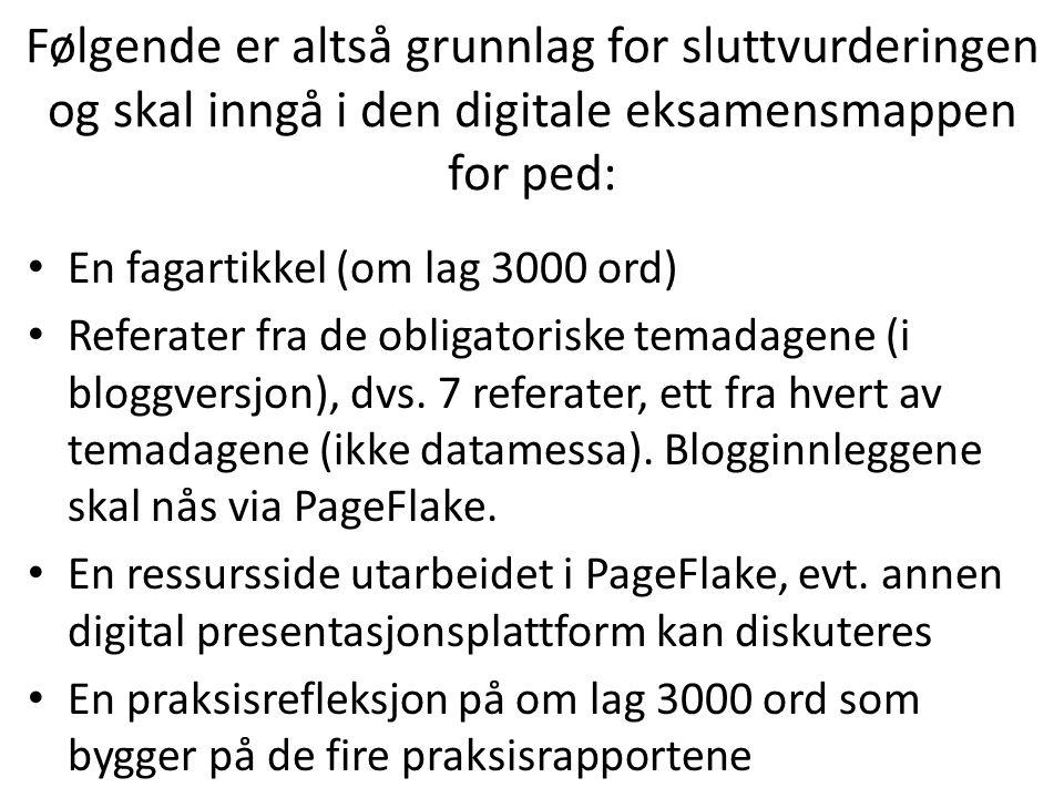 Følgende er altså grunnlag for sluttvurderingen og skal inngå i den digitale eksamensmappen for ped: En fagartikkel (om lag 3000 ord) Referater fra de