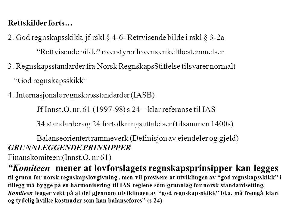 """Rettskilder forts… 2. God regnskapsskikk, jf rskl § 4-6- Rettvisende bilde i rskl § 3-2a """"Rettvisende bilde"""" overstyrer lovens enkeltbestemmelser. 3."""