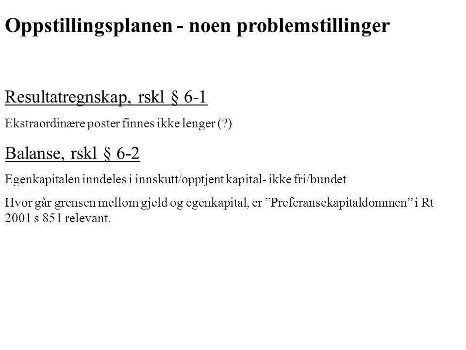 Oppstillingsplanen - noen problemstillinger Resultatregnskap, rskl § 6-1 Ekstraordinære poster finnes ikke lenger (?) Balanse, rskl § 6-2 Egenkapitale