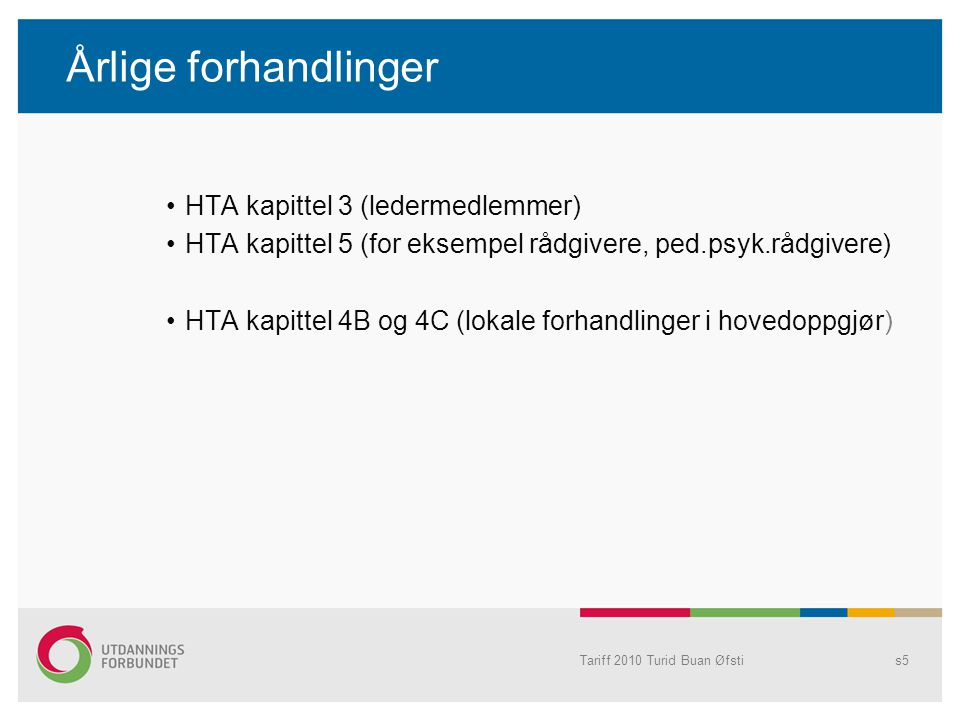 Tariff 2010 Turid Buan Øfstis5 Årlige forhandlinger HTA kapittel 3 (ledermedlemmer) HTA kapittel 5 (for eksempel rådgivere, ped.psyk.rådgivere) HTA kapittel 4B og 4C (lokale forhandlinger i hovedoppgjør)