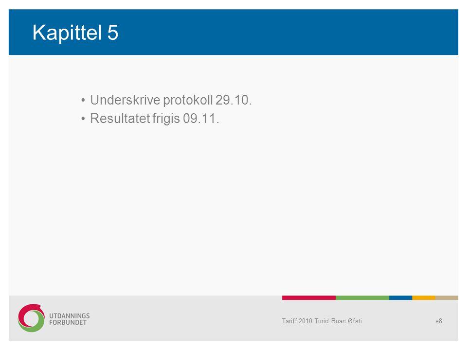 Kapittel 5 Underskrive protokoll 29.10. Resultatet frigis 09.11. Tariff 2010 Turid Buan Øfstis8