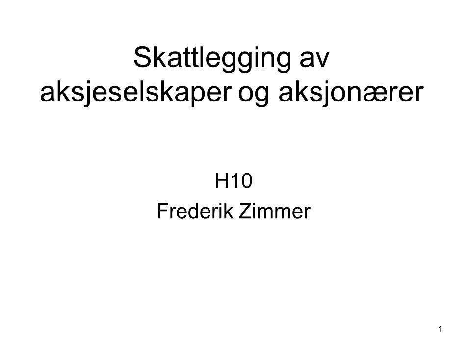 1 Skattlegging av aksjeselskaper og aksjonærer H10 Frederik Zimmer