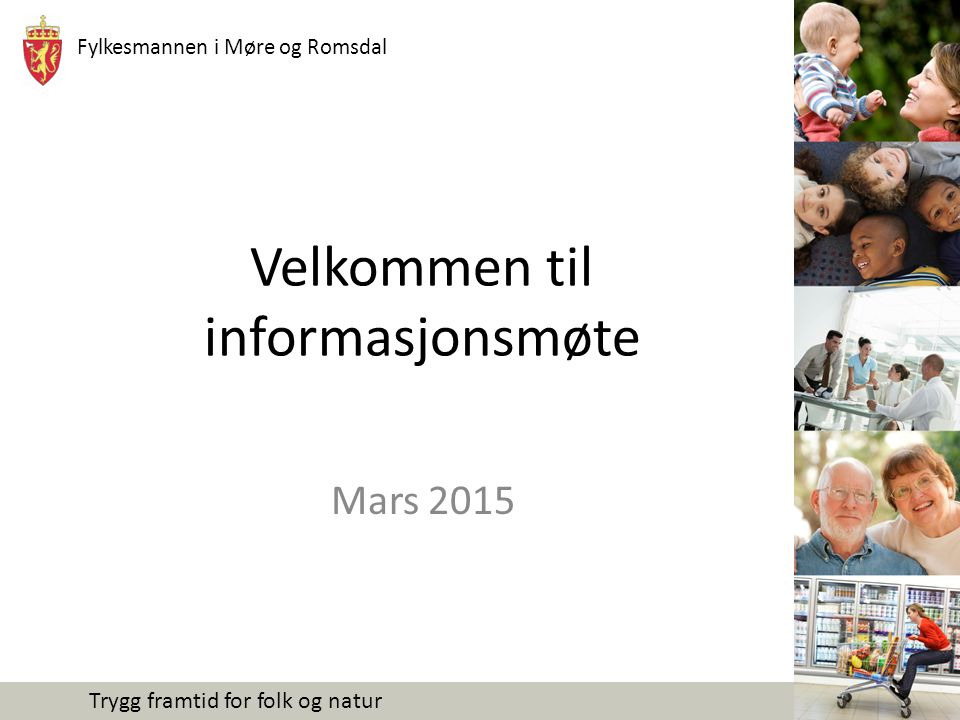 Fylkesmannen i Møre og Romsdal Trygg framtid for folk og natur Velkommen til informasjonsmøte Mars 2015