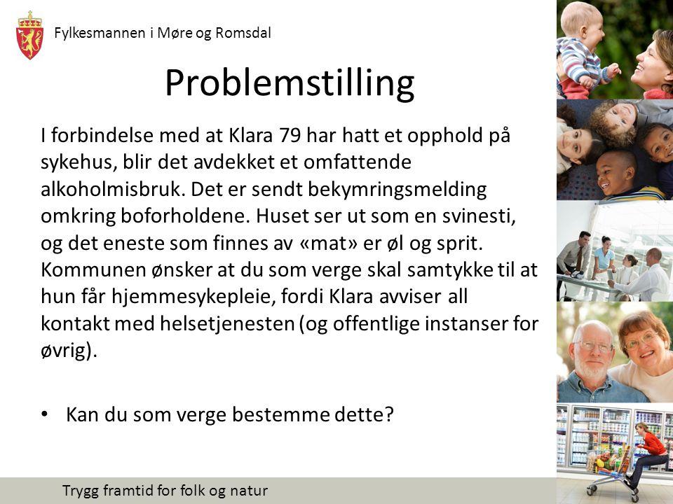 Fylkesmannen i Møre og Romsdal Trygg framtid for folk og natur Problemstilling I forbindelse med at Klara 79 har hatt et opphold på sykehus, blir det avdekket et omfattende alkoholmisbruk.