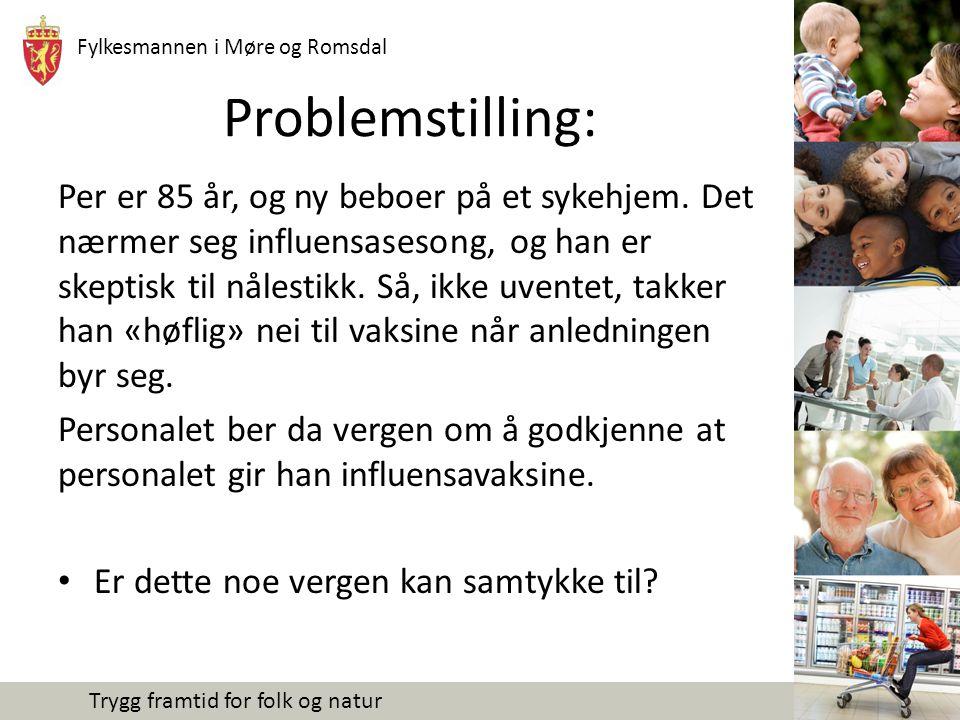 Fylkesmannen i Møre og Romsdal Trygg framtid for folk og natur Problemstilling: Per er 85 år, og ny beboer på et sykehjem.