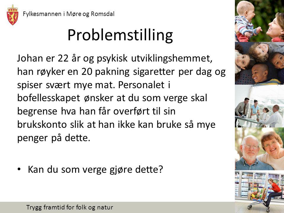 Fylkesmannen i Møre og Romsdal Trygg framtid for folk og natur Problemstilling Johan er 22 år og psykisk utviklingshemmet, han røyker en 20 pakning sigaretter per dag og spiser svært mye mat.