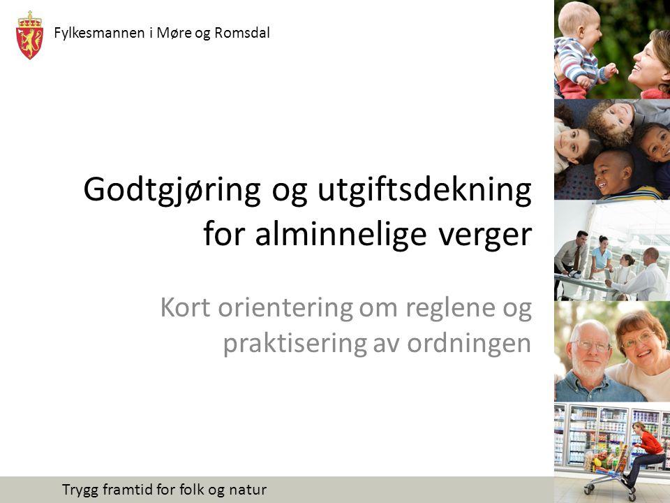 Fylkesmannen i Møre og Romsdal Trygg framtid for folk og natur Godtgjøring og utgiftsdekning for alminnelige verger Kort orientering om reglene og praktisering av ordningen