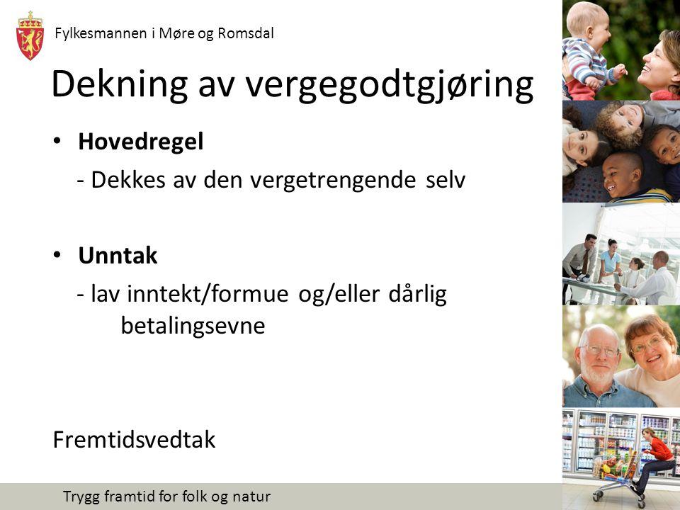 Fylkesmannen i Møre og Romsdal Trygg framtid for folk og natur Dekning av vergegodtgjøring Hovedregel - Dekkes av den vergetrengende selv Unntak - lav inntekt/formue og/eller dårlig betalingsevne Fremtidsvedtak