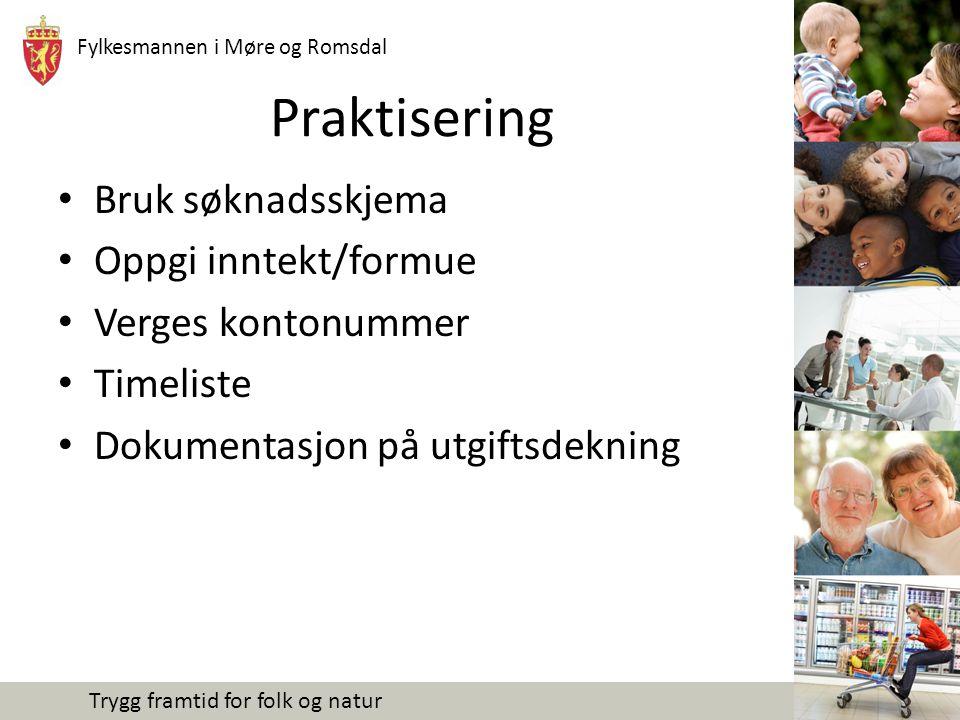 Fylkesmannen i Møre og Romsdal Trygg framtid for folk og natur Praktisering Bruk søknadsskjema Oppgi inntekt/formue Verges kontonummer Timeliste Dokumentasjon på utgiftsdekning