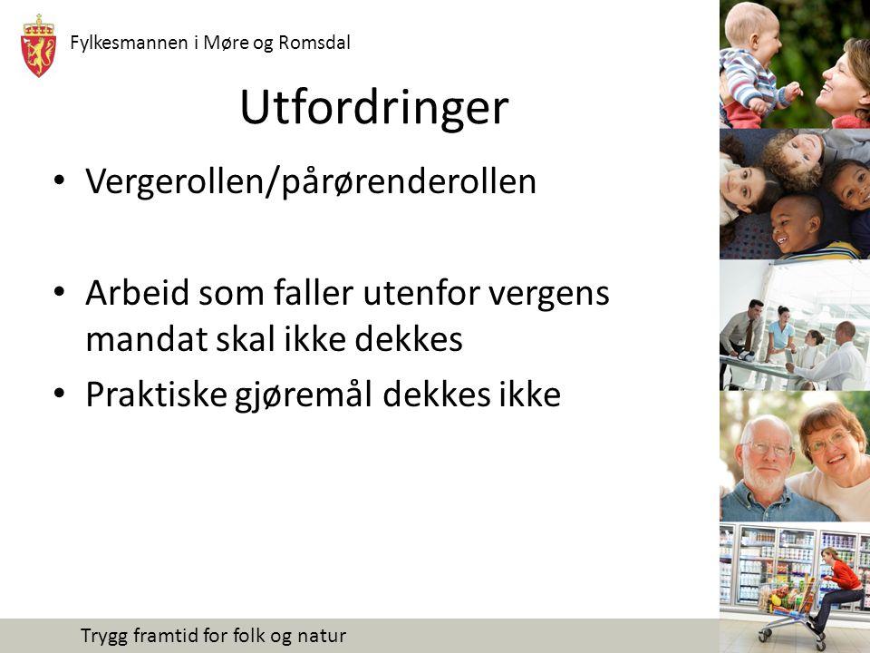 Fylkesmannen i Møre og Romsdal Trygg framtid for folk og natur Utfordringer Vergerollen/pårørenderollen Arbeid som faller utenfor vergens mandat skal ikke dekkes Praktiske gjøremål dekkes ikke