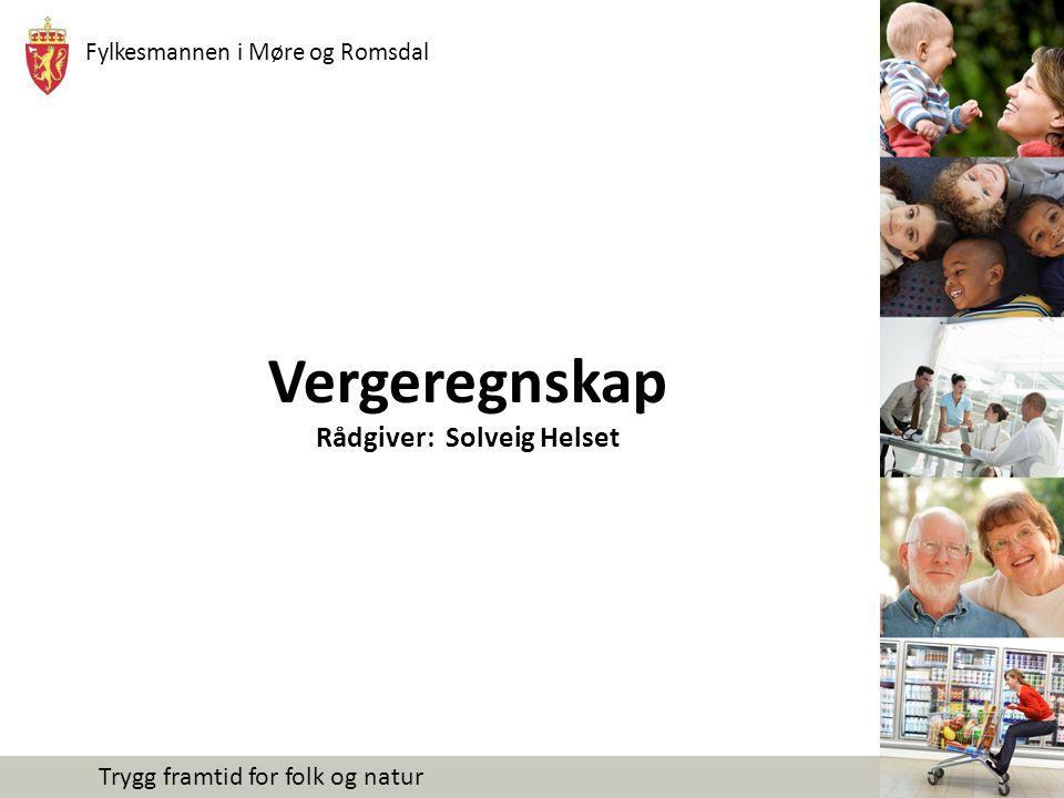 Fylkesmannen i Møre og Romsdal Trygg framtid for folk og natur Vergeregnskap Rådgiver: Solveig Helset