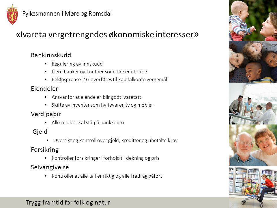 Fylkesmannen i Møre og Romsdal Trygg framtid for folk og natur «Ivareta vergetrengedes økonomiske interesser » Bankinnskudd Regulering av innskudd Flere banker og kontoer som ikke er i bruk .