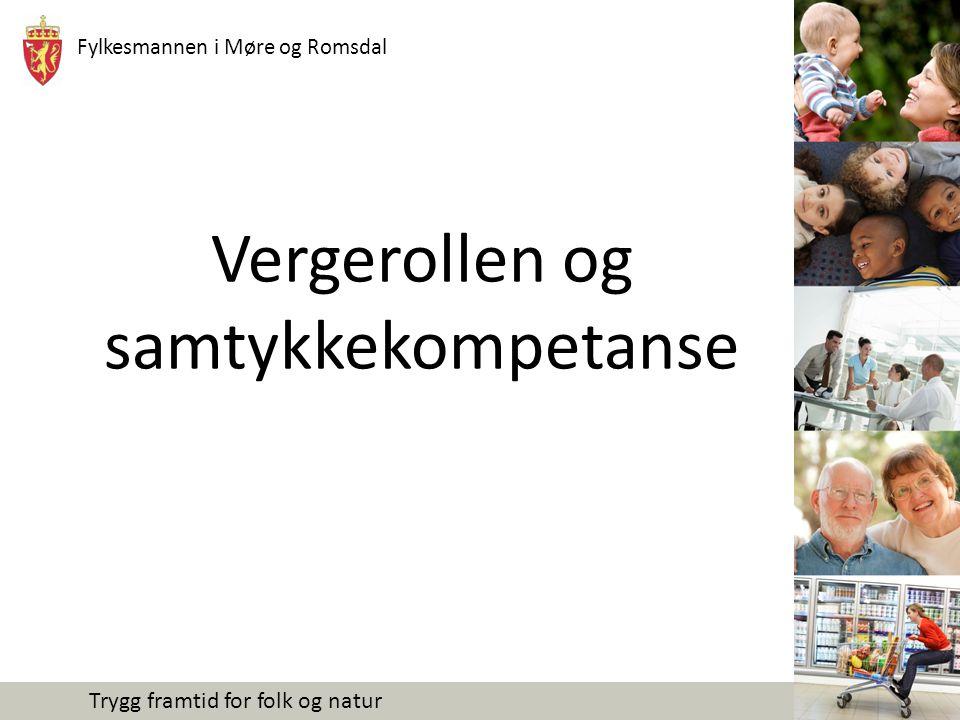 Fylkesmannen i Møre og Romsdal Trygg framtid for folk og natur Vergerollen og samtykkekompetanse