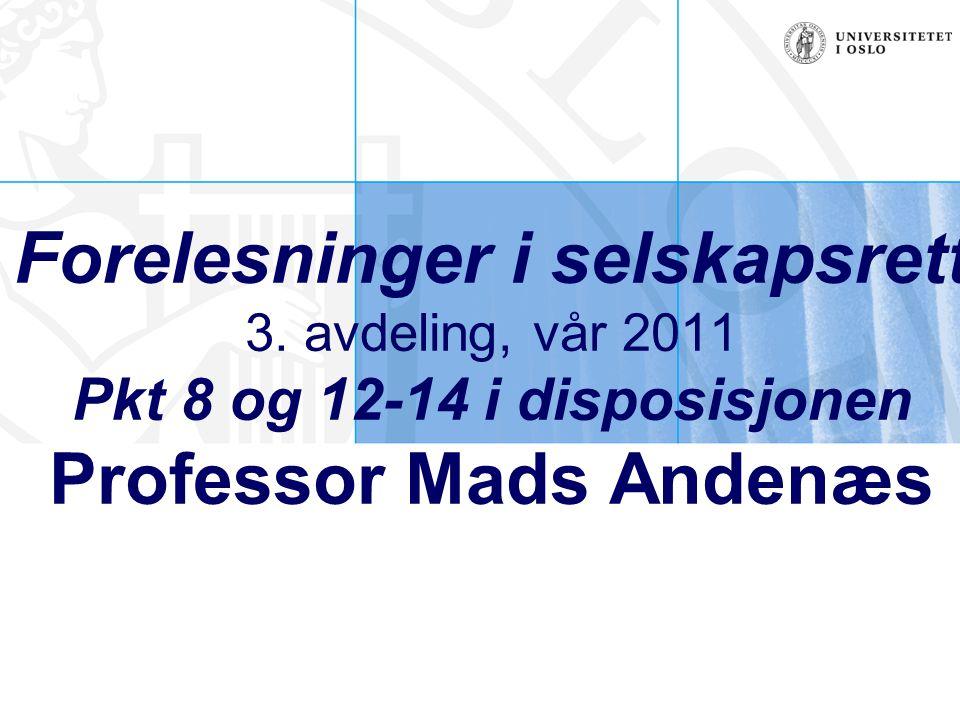 Forelesninger i selskapsrett 3. avdeling, vår 2011 Pkt 8 og 12-14 i disposisjonen Professor Mads Andenæs