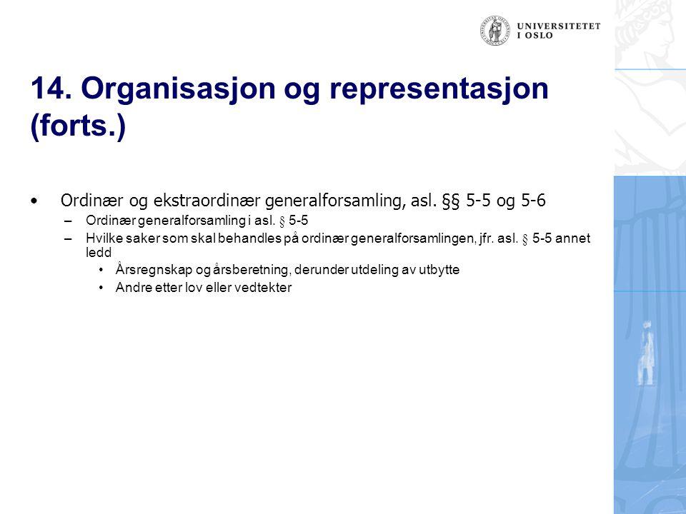 14. Organisasjon og representasjon (forts.) Ordin æ r og ekstraordin æ r generalforsamling, asl. §§ 5-5 og 5-6 – Ordinær generalforsamling i asl. § 5-