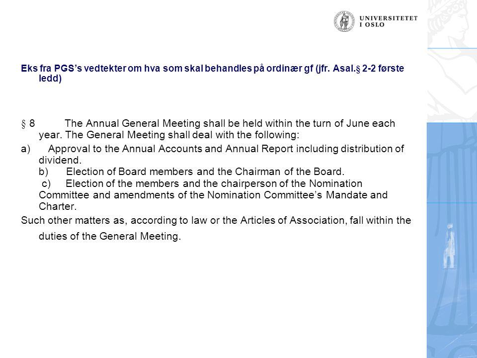 Eks fra PGS's vedtekter om hva som skal behandles på ordinær gf (jfr. Asal.§ 2-2 første ledd) § 8 The Annual General Meeting shall be held within the