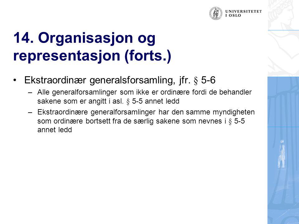 14. Organisasjon og representasjon (forts.) Ekstraordinær generalsforsamling, jfr. § 5-6 – Alle generalforsamlinger som ikke er ordinære fordi de beha