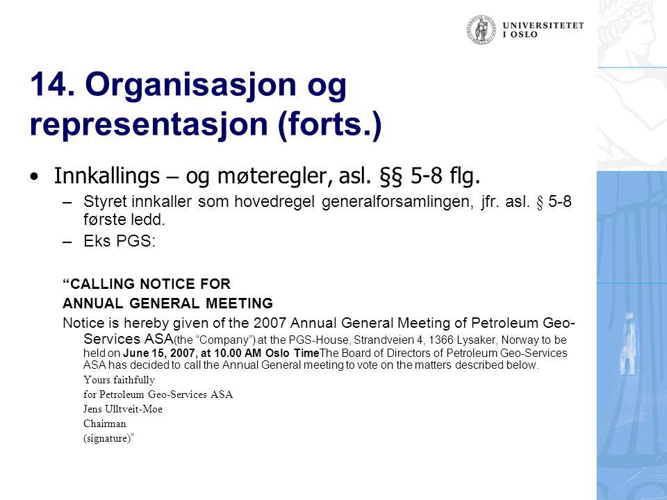 14. Organisasjon og representasjon (forts.) Innkallings – og m ø teregler, asl. §§ 5-8 flg. – Styret innkaller som hovedregel generalforsamlingen, jfr