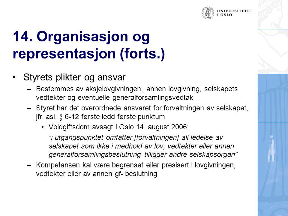 14. Organisasjon og representasjon (forts.) Styrets plikter og ansvar – Bestemmes av aksjelovgivningen, annen lovgivning, selskapets vedtekter og even