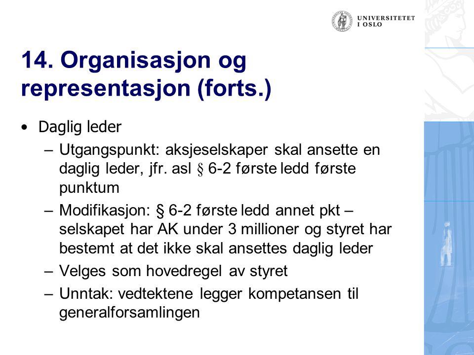 14. Organisasjon og representasjon (forts.) Daglig leder – Utgangspunkt: aksjeselskaper skal ansette en daglig leder, jfr. asl § 6-2 første ledd først
