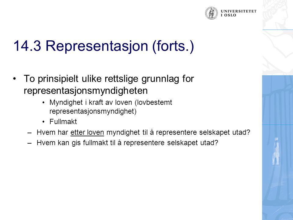 14.3 Representasjon (forts.) To prinsipielt ulike rettslige grunnlag for representasjonsmyndigheten Myndighet i kraft av loven (lovbestemt representas