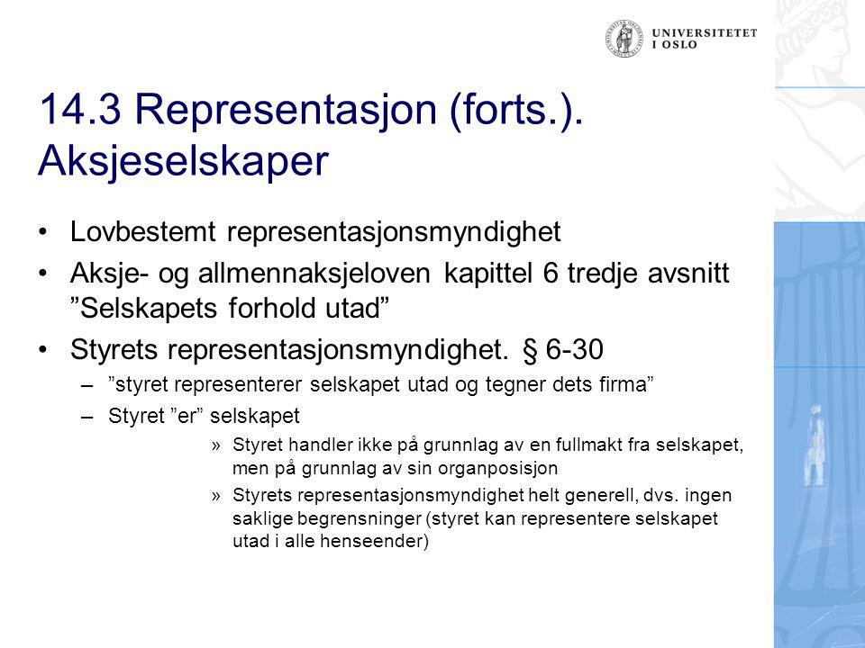 """14.3 Representasjon (forts.). Aksjeselskaper Lovbestemt representasjonsmyndighet Aksje- og allmennaksjeloven kapittel 6 tredje avsnitt """"Selskapets for"""