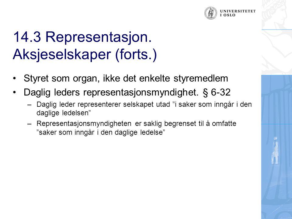14.3 Representasjon. Aksjeselskaper (forts.) Styret som organ, ikke det enkelte styremedlem Daglig leders representasjonsmyndighet. § 6-32 –Daglig led