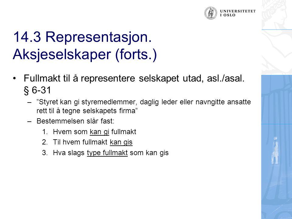 """14.3 Representasjon. Aksjeselskaper (forts.) Fullmakt til å representere selskapet utad, asl./asal. § 6-31 –""""Styret kan gi styremedlemmer, daglig lede"""
