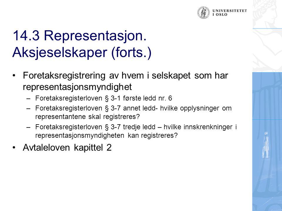 14.3 Representasjon. Aksjeselskaper (forts.) Foretaksregistrering av hvem i selskapet som har representasjonsmyndighet –Foretaksregisterloven § 3-1 fø