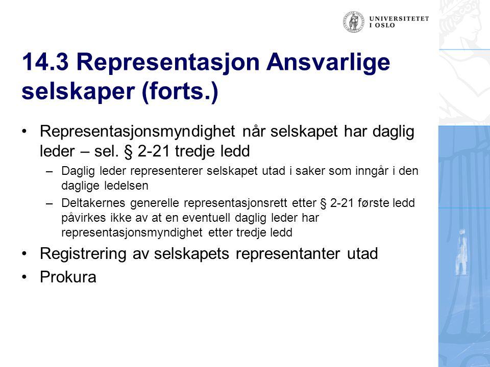 14.3 Representasjon Ansvarlige selskaper (forts.) Representasjonsmyndighet når selskapet har daglig leder – sel. § 2-21 tredje ledd –Daglig leder repr