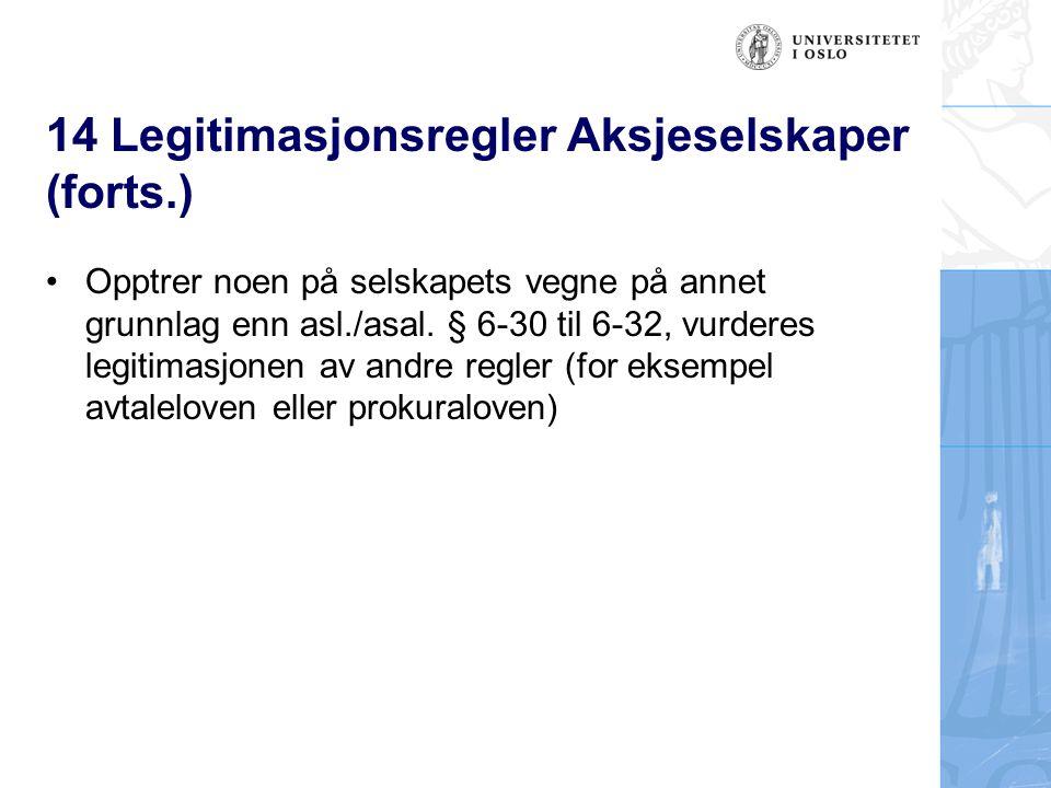 14 Legitimasjonsregler Aksjeselskaper (forts.) Opptrer noen på selskapets vegne på annet grunnlag enn asl./asal. § 6-30 til 6-32, vurderes legitimasjo