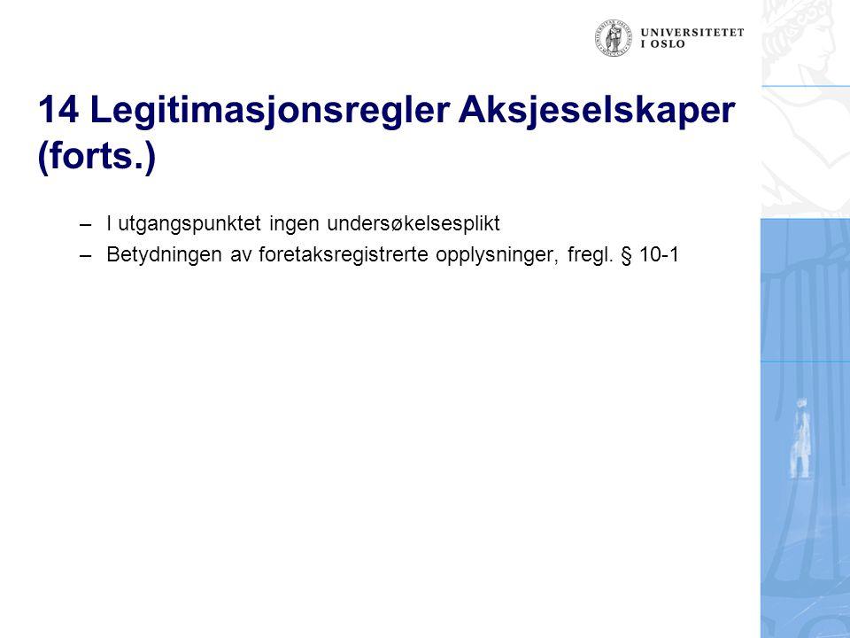 14 Legitimasjonsregler Aksjeselskaper (forts.) –I utgangspunktet ingen undersøkelsesplikt –Betydningen av foretaksregistrerte opplysninger, fregl. § 1