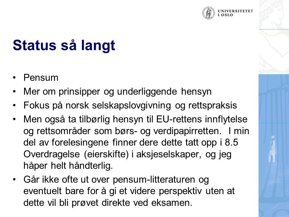 Status så langt Pensum Mer om prinsipper og underliggende hensyn Fokus på norsk selskapslovgivning og rettspraksis Men også ta tilbørlig hensyn til EU