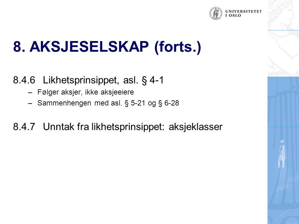 8. AKSJESELSKAP (forts.) 8.4.6Likhetsprinsippet, asl. § 4-1 –Følger aksjer, ikke aksjeeiere –Sammenhengen med asl. § 5-21 og § 6-28 8.4.7Unntak fra li
