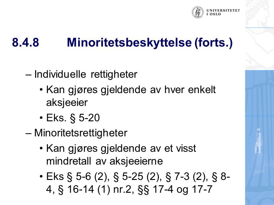8.4.8 Minoritetsbeskyttelse (forts.) –Individuelle rettigheter Kan gjøres gjeldende av hver enkelt aksjeeier Eks. § 5-20 –Minoritetsrettigheter Kan gj