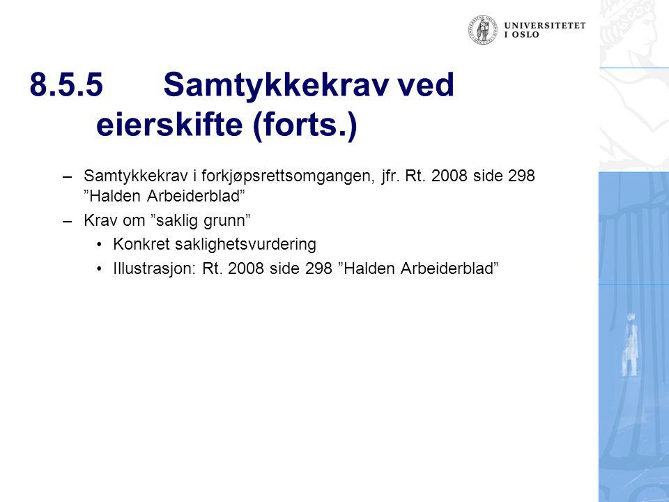 """8.5.5Samtykkekrav ved eierskifte (forts.) –Samtykkekrav i forkjøpsrettsomgangen, jfr. Rt. 2008 side 298 """"Halden Arbeiderblad"""" –Krav om """"saklig grunn"""""""